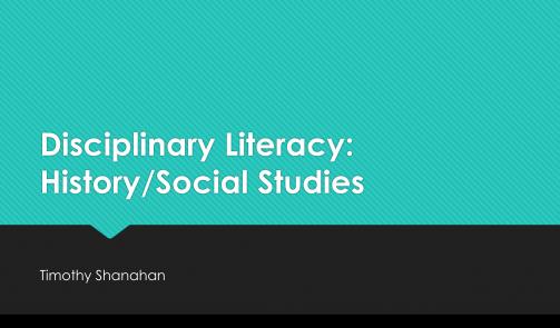 Disciplinary Literacy and History/Social studies